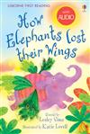 How Elephants Lost Their Wings: Usborne First Reading: Level Two