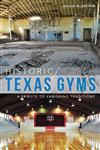Historic Texas Gyms: A Tribute to Vanishing Traditions