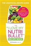 The I Love My NutriBullet Recipe Book: 200 Healthy Smoothies for Weight Loss, Detox, Energy Boosts, and More
