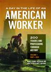 A Day in the Life of an American Worker: 200 Trades and Professions through History [2 volumes]