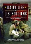 Daily Life of U.S. Soldiers: From the American Revolution to the Iraq War [3 volumes]
