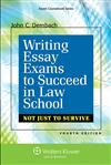 Writing Essay Exams to Succeed in Law School: (Not Just to Survive), 4th Edition