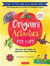 Origami Activities for Kids: Discover the Magic of Japanese Paper Folding, Learn to Fold Your Own Paper Models