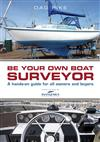 Be Your Own Boat Surveyor: A hands-on guide for all owners and buyers
