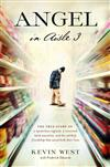 Angel in Aisle 3: The True Story of a Mysterious Vagrant, a Convicted Bank Executive, and the Unlikely Friendship That Saved Both Their Lives