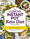 "The ""I Love My Instant Pot"" Keto Diet Recipe Book: From Poached Eggs to Quick Chicken Parmesan, 175 Fat-Burning Keto Recipes"