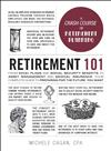Retirement 101: From 401(k) Plans and Social Security Benefits to Asset Management and Medical Insurance, Your Complete Guide to Preparing for the Future You Want