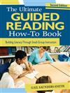 The Ultimate Guided Reading How-To Book: Building Literacy Through Small-Group Instruction