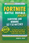 Hacks for Fortniters: Surviving and Winning 50 v 50 Matches: An Unofficial Guide to Tips and Tricks That Other Guides Won't Teach You