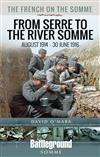The French on the Somme: August 1914 - 30 June 1916: From Serre to the River Somme