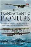 The Trans-Atlantic Pioneers: From First Flights to Supersonic Jets - The Battle to Cross the Atlantic