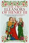 The Two Eleanors of Henry III: The Lives of Eleanor of Provence and Eleanor de Montfort