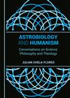 Astrobiology and Humanism: Conversations on Science, Philosophy and Theology