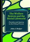 The Welfare System and the Social Lifeworld: Paradox and Agency in the Policy Process
