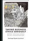 "Taking Business Ethics Seriously: Beyond ""How Much Would You Sell Your Mother for?"""