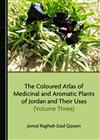 The Coloured Atlas of Medicinal and Aromatic Plants of Jordan and Their Uses (Volume Three)