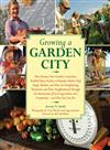 Growing a Garden City: How Farmers, First Graders, Counselors, Troubled Teens, Foodies, a Homeless Shelter Chef, Single Mothers, and More are Transforming Themselves and Their Neighborhoods Through the Intersection of Local Agriculture and Community