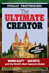 The Ultimate Creator: Minecraft Secrets and the World's Most Awesome Builds