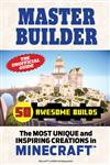 Master Builder 50 Awesome Builds: The Most Unique and Inspiring Creations in Minecraft