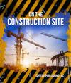 On The Construction Site: Fun Facts and Pictures for Kids