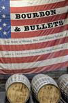 Bourbon and Bullets: True Stories of Whiskey, War, and Military Service