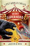 Secret Superhero: The Lost World Circus Book 3: The Lost World Circus Book 3