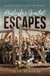 Australia's Greatest Escapes: Gripping tales of wartime bravery