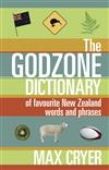 The Godzone Dictionary: Of Favourite New Zealand Words and Phrases