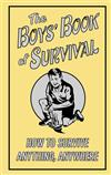 The Boys' Book of Survival: How to Survive Anything, Anywhere