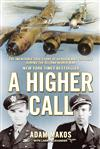 A Higher Call: The Incredible True Story of Heroism and Chivalry during the Second World War
