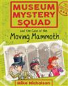 Museum Mystery Squad and the Case of the Moving Mammoth: The Case of the Moving Mammoth