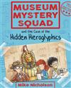 Museum Mystery Squad and the Case of the Hidden Hieroglyphics: The Case of the Hidden Hieroglyphics