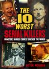 The World's Worst Serial Killers: Monsters whose crimes shocked the world