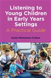 Listening to Young Children in Early Years Settings: A Practical Guide