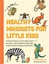 Healthy Mindsets for Little Kids: A Resilience Programme to Help Children Aged 5-9 with Anger, Anxiety, Attachment, Body Image, Conflict, Discipline, Empathy and Self-Esteem
