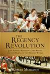 The Regency Revolution: Jane Austen, Napoleon, Lord Byron and the Making of the Modern World