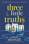 Three Little Truths: 'Liane Moriarty meets Maeve Binchy meets Marian Keyes.' Jo Spain, author of The Confession