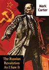 The Russian Revolution As I Saw It