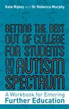 Getting the Best Out of College for Students on the Autism Spectrum: A Workbook for Entering Further Education