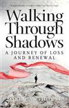 Walking Through Shadows: A Journey of Loss and Renewal