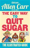 The Easy Way to Quit Sugar: The Illustrated Guide