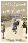 Cobbled Streets and Penny Sweets - Happy Times and Hardship in Post-War Britain