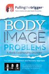 Body Image Problems and Body Dysmorphic Disorder: The Definitive Guide and Recovery Approach