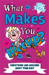 What Makes You Hiccup?: Questions and Answers About the Human Body