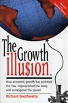 The Growth Illusion: How economic growth has enriched the few, impoverished the many and endangered the planet.