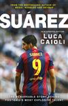 Suarez - 2016 Updated Edition: The Extraordinary Story Behind Football's Most Explosive Talent
