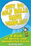 Why Do Golf Balls Have Dimples?: A Book of Weird and Wonderful Science Facts
