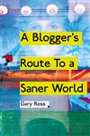 A Blogger's Route To A Saner World: Essays on aspects of life