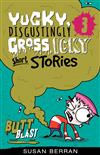 Yucky, Disgustingly Gross, Icky Short Stories No.3: Butt Blast