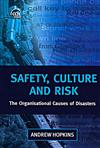 Safety, Culture and Risk: The Organisational Causes of Disasters